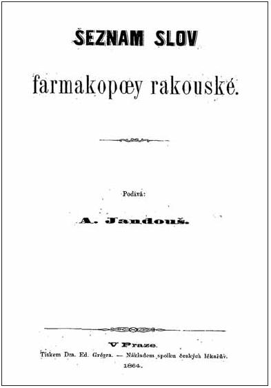 Seznam slov farmakopoey rakouské z roku 1864 pražského lékárníka dr. Aloise Jandouše byl základem novodobého českého farmaceutického názvosloví