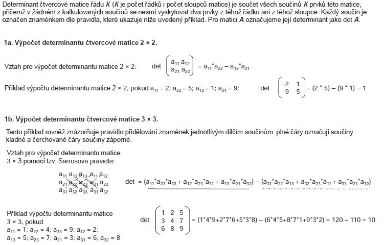 Příklad 2. Ukázka výpočtu determinantu matice a jeho výpočet pro matici 2 ×2 a 3 ×3.